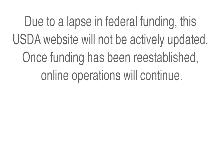 Due to a lapse in federal funding, this USDA website will not be actively updated. Once funding has been reestablished, online operations will continue.